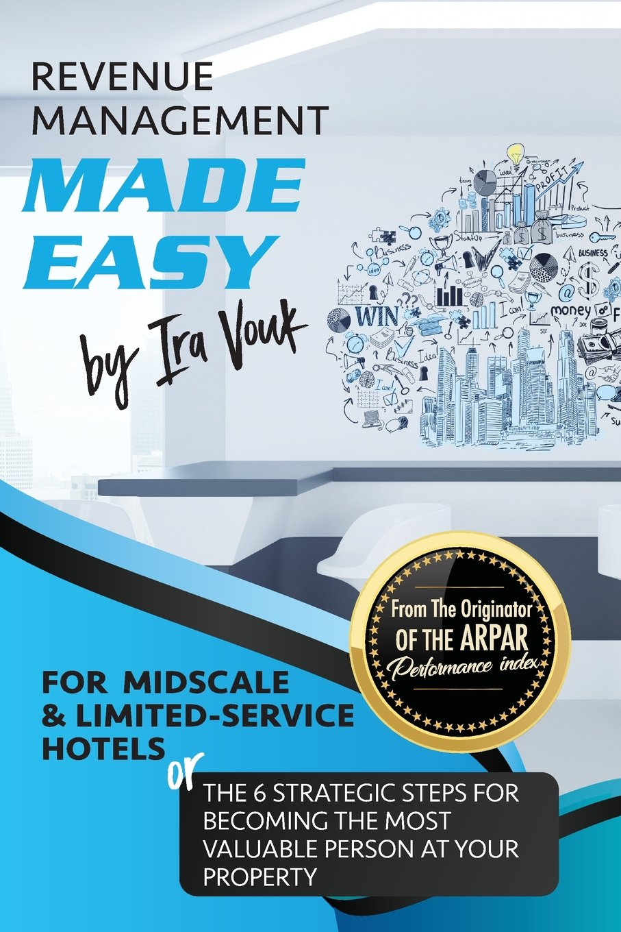 Read Online REVENUE MANAGEMENT MADE EASY, for Midscale and Limited-Service Hotels: The 6 Strategic Steps for Becoming the Most Valuable Person at Your Property PDF