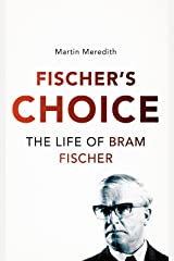 Fischer's Choice: The Life of Bram Fischer Kindle Edition