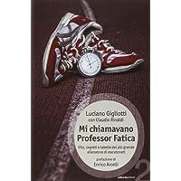 Mi chiamavano professor Fatica. Vita, segreti e tabelle del più grande allenatore di maratoneti
