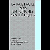 LA PAIE FACILE 2018 en 32 fiches synthétiques: De nombreux exemples Loi de finances 2018 4ème édition