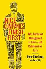 Nice Companies Finish First: Why Cutthroat Management Is Over--and Collaboration Is In