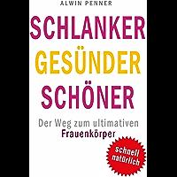 Schlanker Gesünder Schöner: Der Weg zum ultimativen Frauenkörper (German Edition)