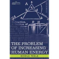 The Problem of Increasing Human Energy: With Special Reference to the Harnessing of the Sun's Energy