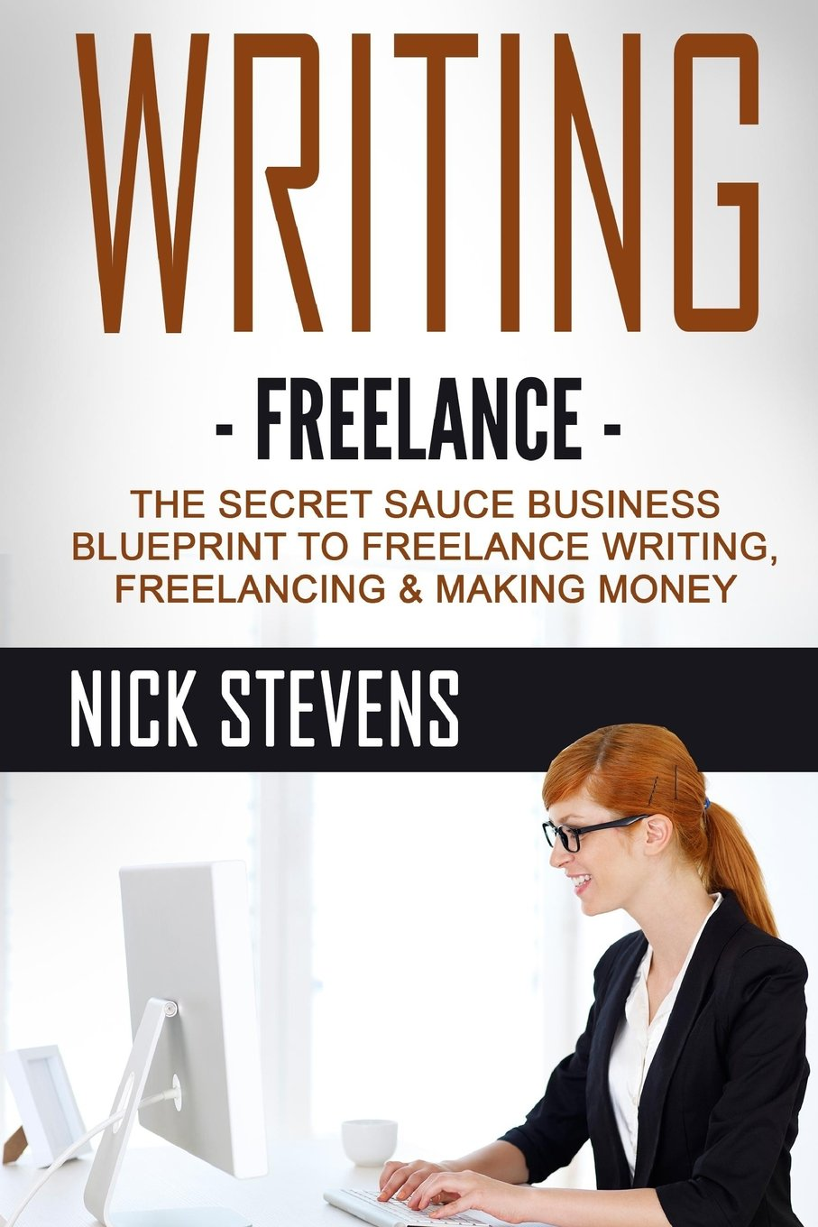 Writing Freelance The Secret Sauce Business Blueprint To Freelancing Making Money Ghostwriting Blogging Make Online Volume