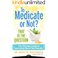 To Medicate or Not? That Is the Question: The Ultimate Guide to Improving Blood Test Results