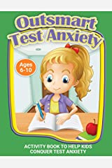 Outsmart Test Anxiety: A Workbook to Help Kids Conquer Test Anxiety (Therapeutic Helping Kids Heal Activity Book Series) Paperback