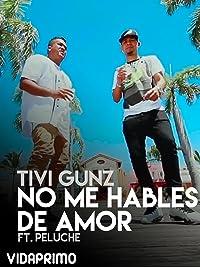 Tivi Gunz - No Me Hables de Amor 2017