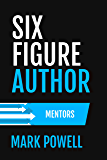 Six Figure Author Mentors: The quick and easy guide to show you who to follow without having to shift through pile yourself (Awesome Authordom Book 1)