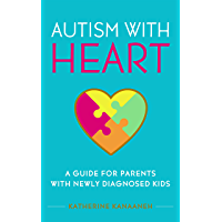Autism with HEART: A Guide for Parents with Newly Diagnosed Kids (English Edition)