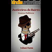 Justiceiros do Bairro: Contos Políticos