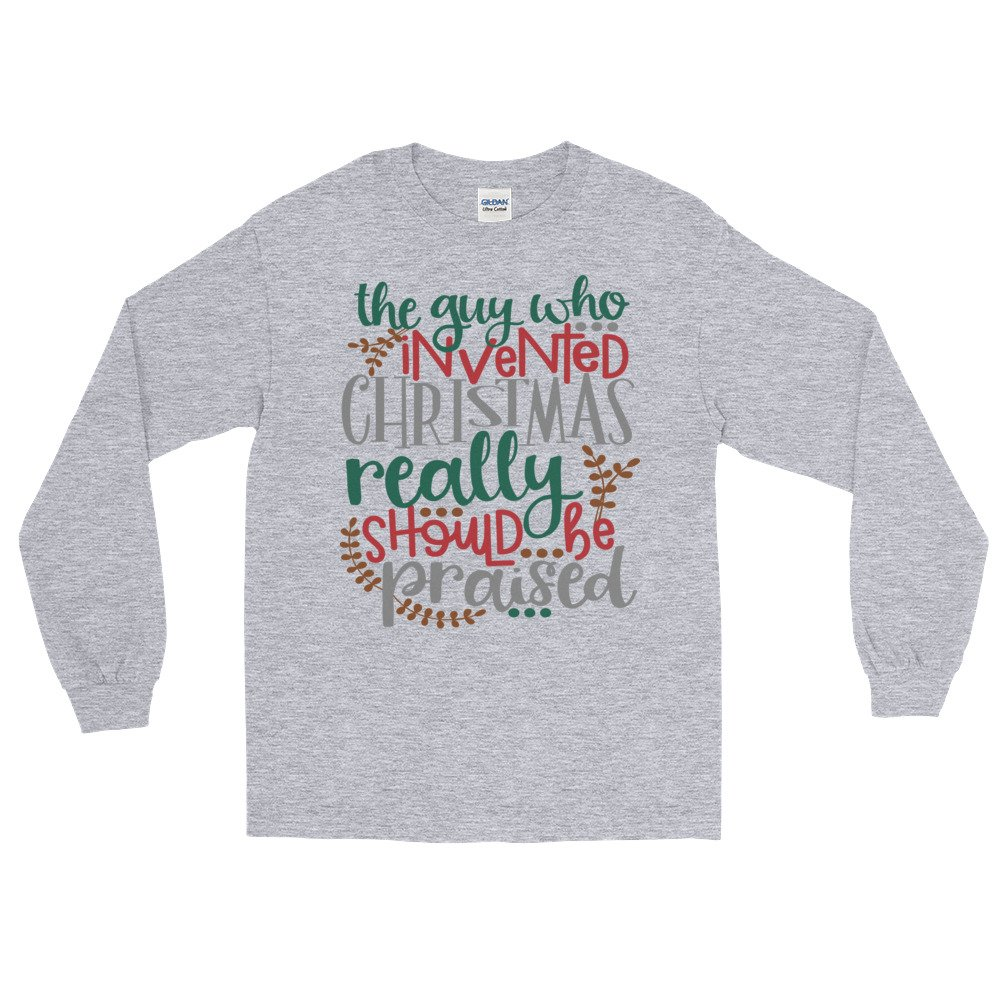 Arkansas made The Guy Who Invented Christmas Really Should Be Praised Long Sleeve Shirt by