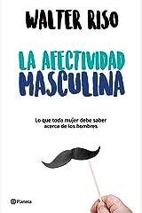 La afectividad masculina (Edición mexicana): Lo que toda mujer debe saber acerca de los hombres (Spanish Edition) Kindle Edition