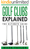 Golf: Golf Clubs Explained, The Ultimate Guide