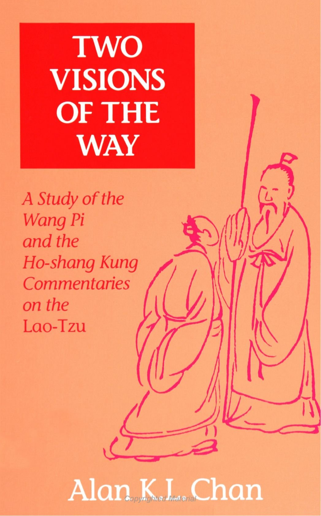 Two Visions of the Way: A Study of the Wang Pi and the Ho-Shang Kung Commentaries on the Lao-Tzu (SUNY Series in Chinese Philosophy and Culture)