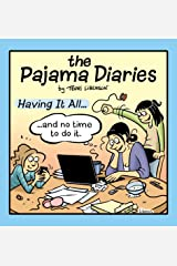 Pajama Diaries: Having it All... & No Time to Do it Paperback