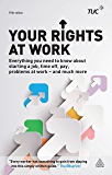 Your Rights at Work: Everything You Need to Know About Starting a Job, Time off, Pay, Problems at Work - and Much More! (Tuc Guide)