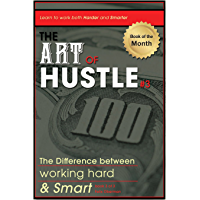 The Art of Hustle: The Difference between Working Hard and Working Smart: Learning to Work Both Harder and Smarter (English Edition)