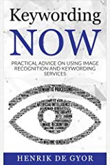 Keywording Now: Practical Advice on using Image Recognition and Keywording Services Kindle Edition