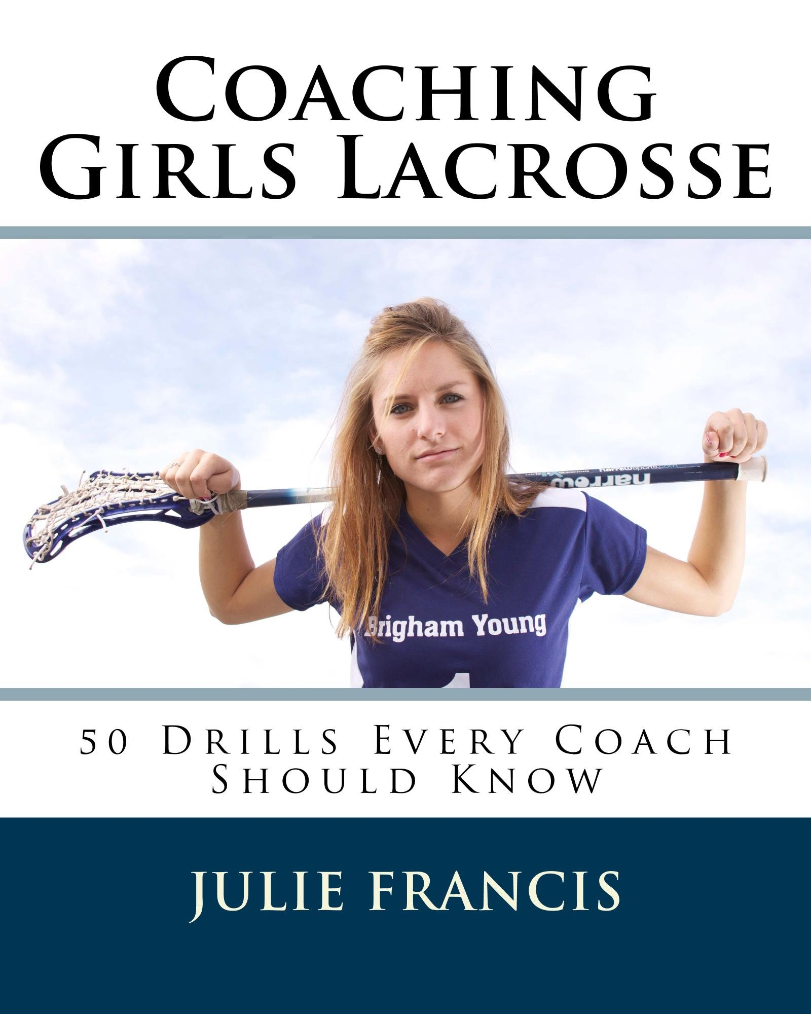 Coaching Girls Lacrosse  50 Drills Every Coach Should Know  English Edition