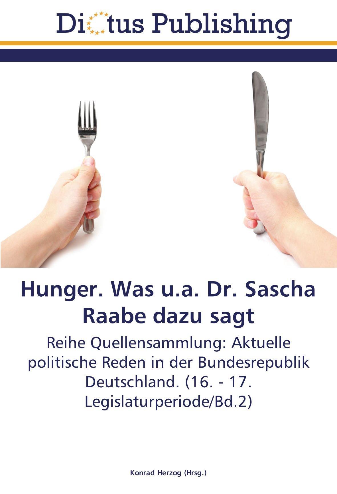 Hunger. Was u.a. Dr. Sascha Raabe dazu sagt: Reihe Quellensammlung: Aktuelle politische Reden in der Bundesrepublik Deutschland. (16. - 17. Legislaturperiode/Bd.2) (German Edition) PDF