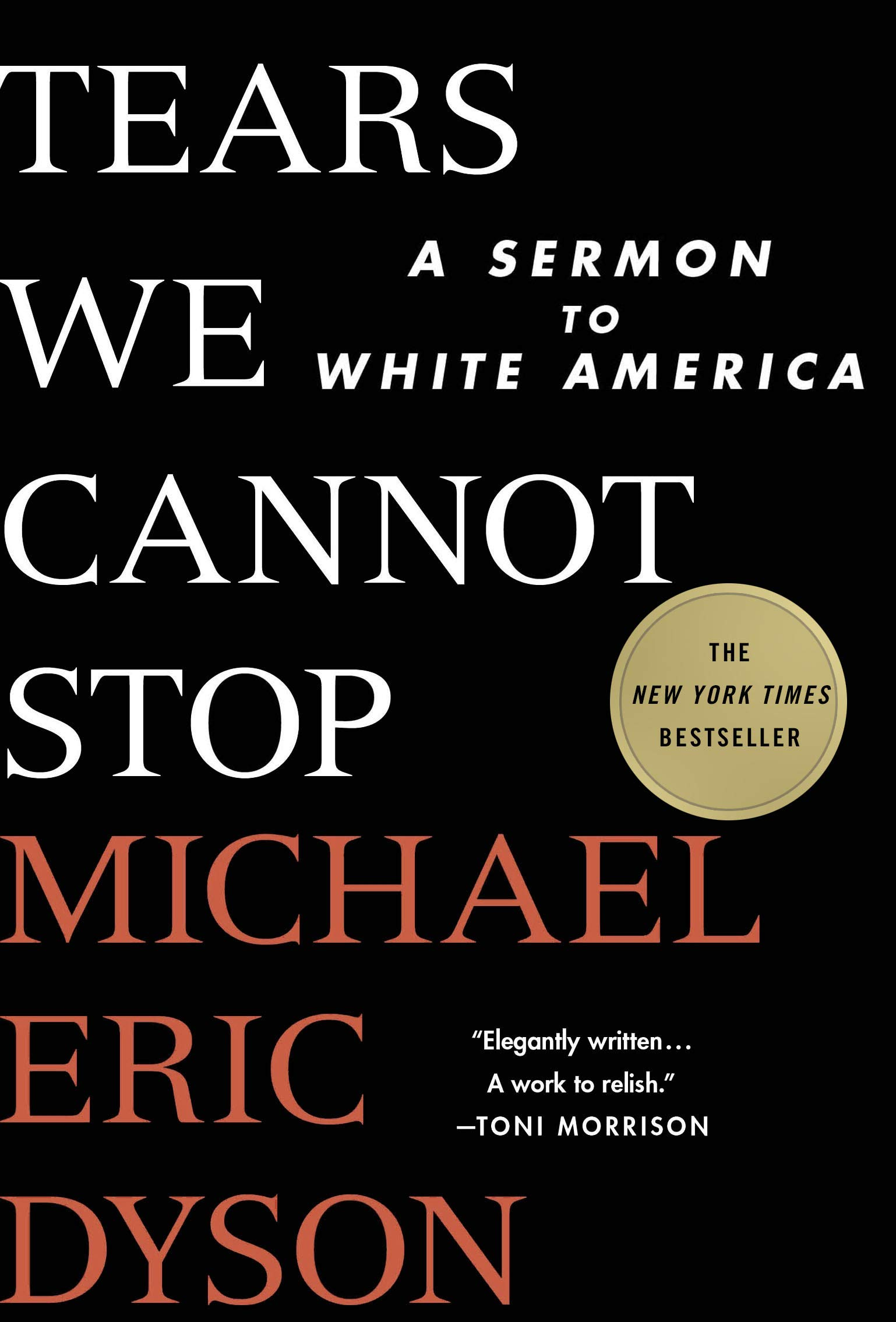 Tears We Cannot Stop: A Sermon to White America: Michael ...