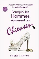 Pourquoi Les Hommes Épousent Les Chieuses: Le Mode D'Emploi Pour Conquérir Le Coeur Des Hommes / Why Men Marry Bitches - French Edition Kindle Edition