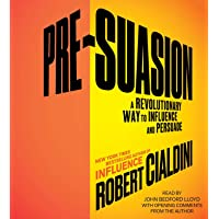 Pre-Suasion: A Revolutionary Way to Influence and Persuade: Channeling Attention for Change