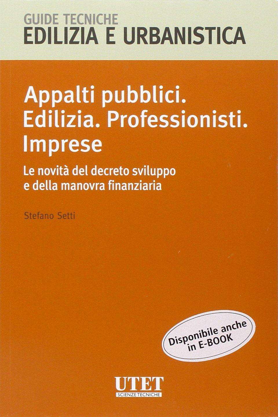 Appalti pubblici. Edilizia. Professionisti. Imprese. Le novità del decreto sviluppo e della manovra finanziaria