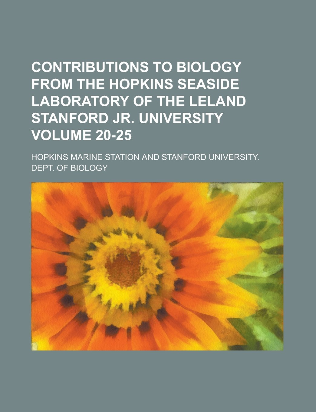Read Online Contributions to Biology from the Hopkins Seaside Laboratory of the Leland Stanford Jr. University Volume 20-25 pdf