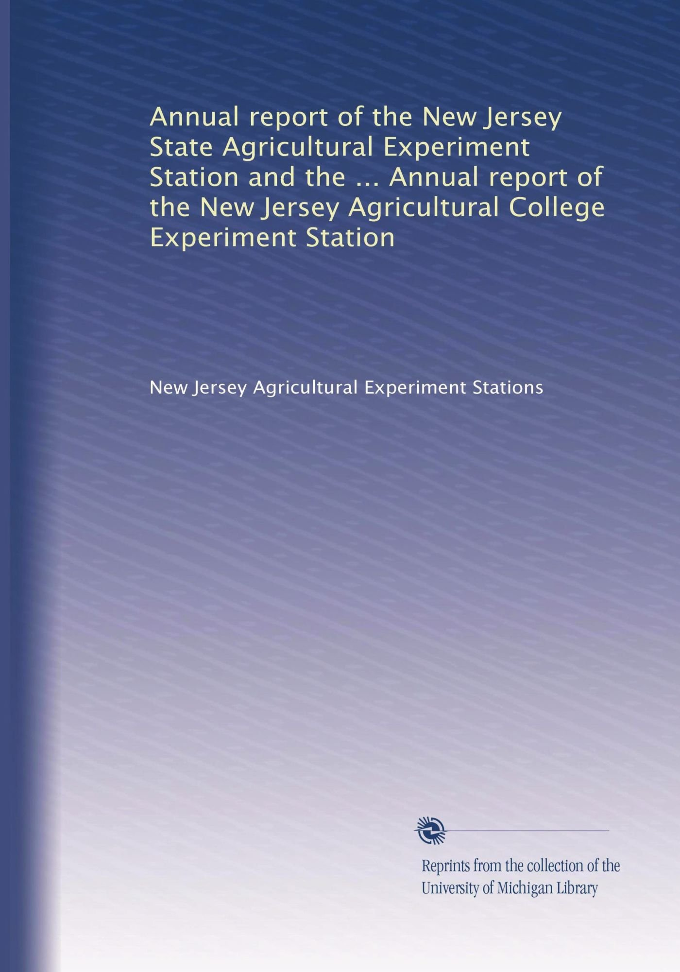 Annual report of the New Jersey State Agricultural Experiment Station and the ... Annual report of the New Jersey Agricultural College Experiment Station (Volume 31) ebook