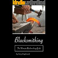 Blacksmithing: The Ultimate Blacksmithing Techniques Guide