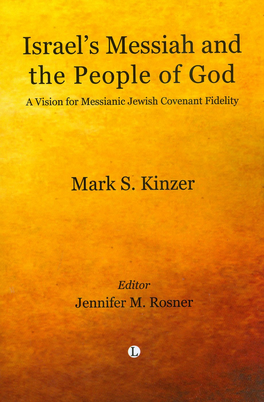 Israel's Messiah and the People of God: A Vision for Messianic Jewish Covenant Fidelity by Lutterworth Press