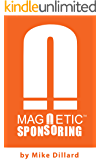 Magnetic Sponsoring: How To Attract Endless New Leads And Distributors To You Automatically