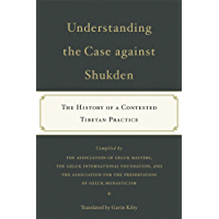 Understanding the Case Against Shukden: The History of a Contested Tibetan Practice (English Edition)