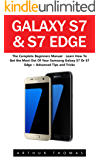 Galaxy S7 & S7 Edge: The Complete Beginners Manual - Learn How To Get the Most Out Of Your Samsung Galaxy S7 Or S7 Edge + Advanced Tips and Tricks! (S7 Edge, Android, Smartphone)