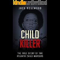 Child Killer: The True Story of The Atlanta Child Murders (True Crime)