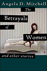 The Betrayals of Women, and Other Stories: Tales of Myth Horror and Enchantment Kindle Edition