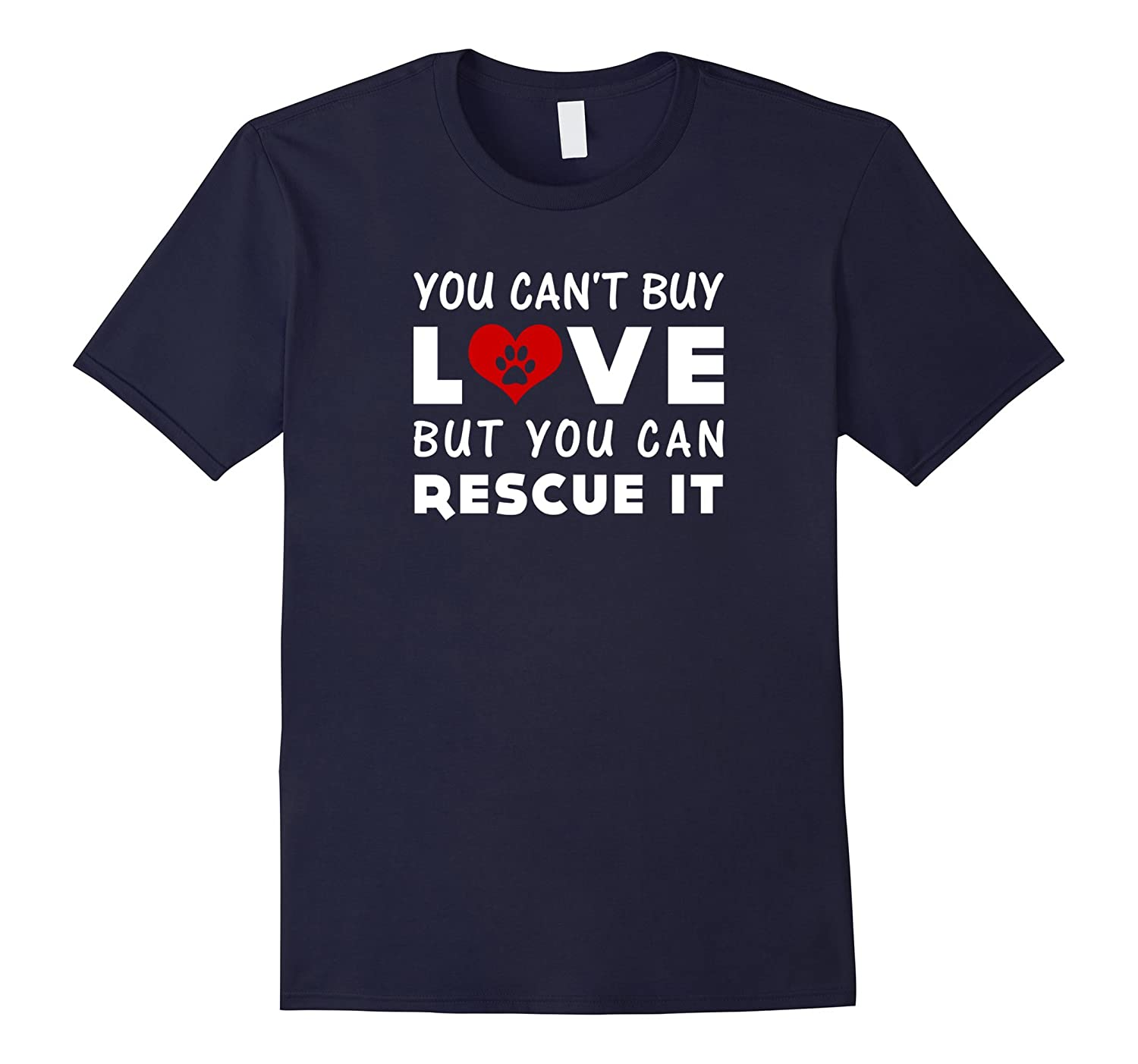 You Cant Buy Love But You Can Rescue It T-Shirt-Art