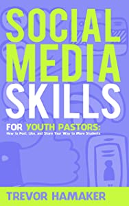 Social Media Skills for Youth Pastors: How to Post, Like, and Share Your Way to More Students (Youth Pastor Skills Book 2)