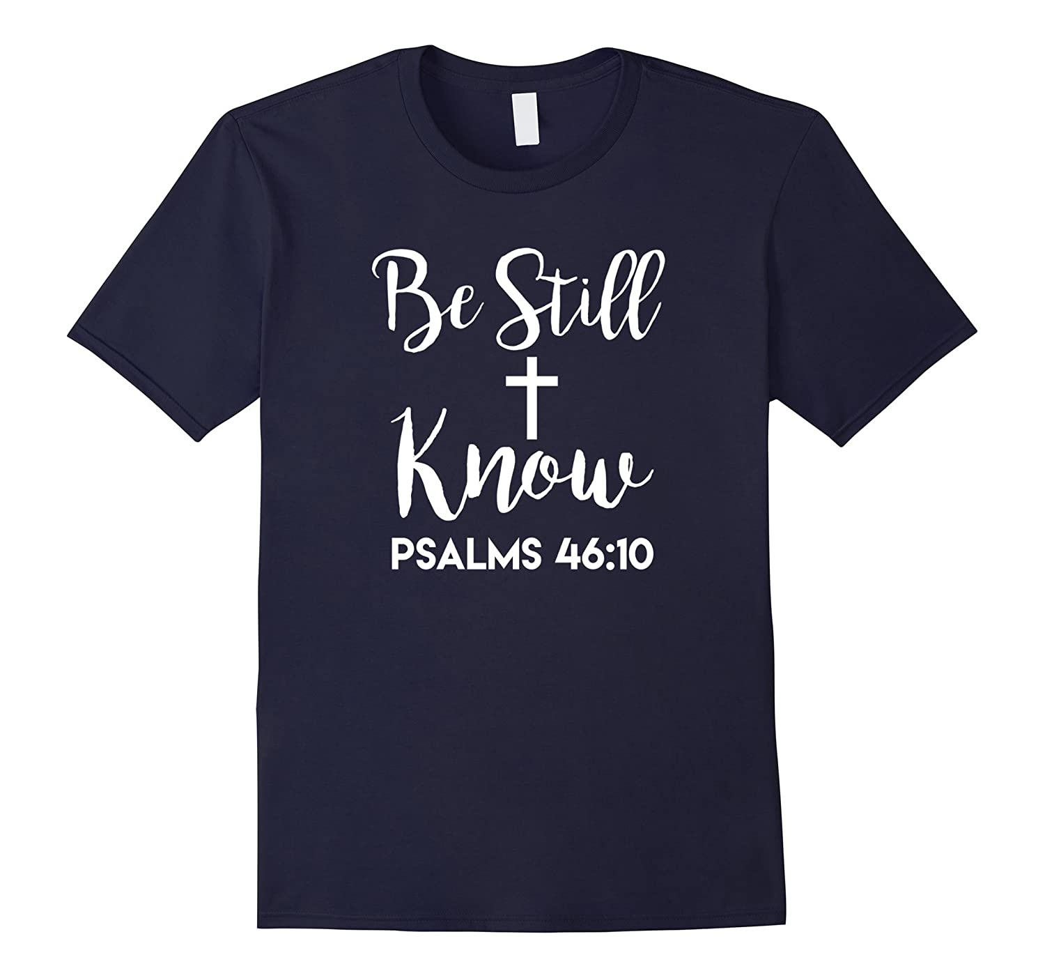 Be Still and Know He is God Bible Christian T-Shirt-TJ