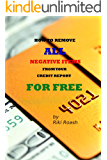 How to Remove ALL Negative Items from your Credit Report: Do It Yourself Guide to Dramatically Increase Your Credit Rating