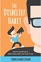 The Disbelief Habit: How to Use Doubt to Make Peace with Your Inner Critic (Self-Compassion Book 2) Kindle Edition