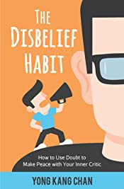 The Disbelief Habit: How to Use Doubt to Make Peace with Your Inner Critic (Self-Compassion Book 2)