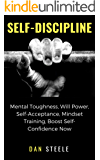 Self-Discipline: Mental Toughness, Will Power, Self-Acceptance, Mindset Training, Boost Self-Confidence Now