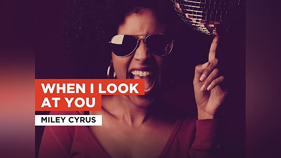 When I Look At You in the Style of Miley Cyrus
