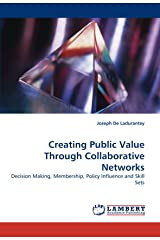 Creating Public Value Through Collaborative Networks: Decision Making, Membership, Policy Influence and Skill Sets Paperback
