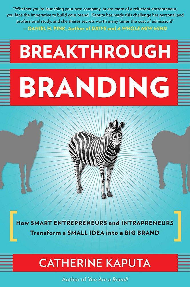 Breakthrough Branding: How Smart Entrepreneurs and Intrapreneurs Transform a Small Idea into a Big Brand ebook