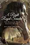 A Right Royal Scandal: Two Marriages That Changed History