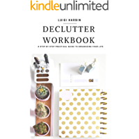 Declutter Workbook: A Step by Step Practical Guide to Organising Your Life (Declutter Workbook Series 1)