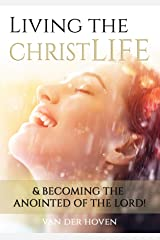 Living the Christ-Life : Becoming the Anointed of the Lord! Kindle Edition